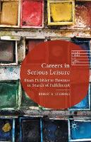 Careers in Serious Leisure: From Dabbler to Devotee in Search of Fulfilment - Leisure Studies in a Global Era (Paperback)