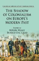 The Shadow of Colonialism on Europe's Modern Past - Cambridge Imperial and Post-Colonial Studies Series (Paperback)