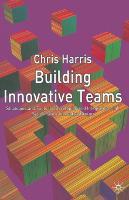 Building Innovative Teams (Paperback)
