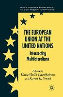 The European Union at the United Nations: Intersecting Multilateralisms - Palgrave Studies in European Union Politics (Paperback)