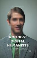 Amongst Digital Humanists: An Ethnographic Study of Digital Knowledge Production (Paperback)