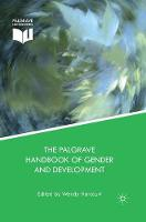 The Palgrave Handbook of Gender and Development: Critical Engagements in Feminist Theory and Practice (Paperback)
