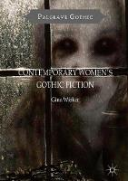 Contemporary Women's Gothic Fiction: Carnival, Hauntings and Vampire Kisses - Palgrave Gothic (Paperback)