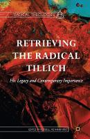 Retrieving the Radical Tillich: His Legacy and Contemporary Importance - Radical Theologies and Philosophies (Paperback)