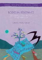 Bodies in Resistance: Gender and Sexual Politics in the Age of Neoliberalism - Gender, Development and Social Change (Paperback)