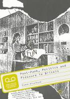 Post-Punk, Politics and Pleasure in Britain - Palgrave Studies in the History of Subcultures and Popular Music (Paperback)