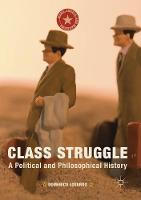 Class Struggle: A Political and Philosophical History - Marx, Engels, and Marxisms (Paperback)