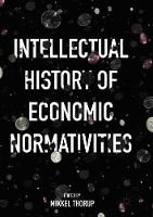 Intellectual History of Economic Normativities (Paperback)