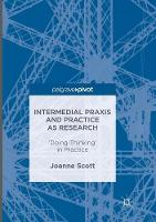 Intermedial Praxis and Practice as Research: 'Doing-Thinking' in Practice (Paperback)