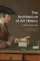 The Architecture of Art History: A Historiography (Hardback)