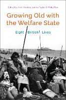 Growing Old with the Welfare State: Eight British Lives (Hardback)