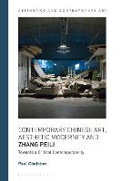 Contemporary Chinese Art, Aesthetic Modernity and Zhang Peili: Towards a Critical Contemporaneity - Aesthetics and Contemporary Art (Hardback)