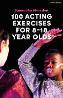100 Acting Exercises for 8 - 18 Year Olds