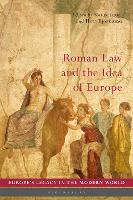 Roman Law and the Idea of Europe - Europe's Legacy in the Modern World (Hardback)
