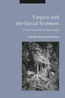 Empire and the Social Sciences: Global Histories of Knowledge (Hardback)