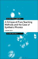 A Critique of Pure Teaching Methods and the Case of Synthetic Phonics - Bloomsbury Philosophy of Education (Paperback)