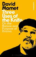 Three Uses Of The Knife: On the Nature and Purpose of Drama - Bloomsbury Revelations (Paperback)