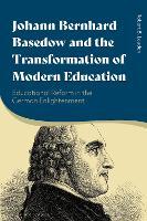 Johann Bernhard Basedow and the Transformation of Modern Education: Educational Reform in the German Enlightenment (Hardback)