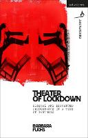 Theater of Lockdown: Digital and Distanced Performance in a Time of Pandemic - Methuen Drama Agitations: Text, Politics and Performances (Hardback)