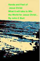Hands and Feet of Jesus Christwhat It Will Take to Win the World for Jesus Christ (Paperback)