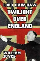Lord Haw Haw: Tiwlight Over England (Paperback)