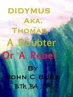 Didymus Aka. Thomas a Doubter or a Rebel (Hardback)