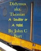 Didymus Aka. Thomas a Doubter or a Rebel (Paperback)