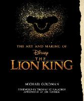 The Art And Making Of The Lion King: Foreword By Thomas Schumacher, Afterword By Jon Favreau: Behind-The-Scenes Stories from the New Live-Action Classic (Hardback)