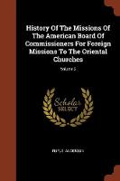 History of the Missions of the American Board of Commissioners for Foreign Missions to the Oriental Churches; Volume 2 (Paperback)