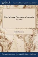 Don Carlos: Or, Persecution: A Tragedy in Five Acts (Paperback)
