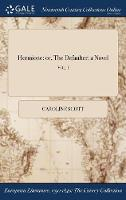 Hermione: Or, the Defaulter: A Novel; Vol. I (Hardback)