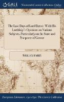 The Last Days of Lord Byron: With His Lordship's Opinions on Various Subjects, Particularly on the State and Prospects of Greece (Hardback)