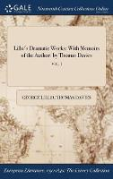 Lillo's Dramatic Works: With Memoirs of the Author: By Thomas Davies; Vol. I (Hardback)