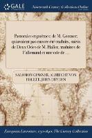 Pastorales et poemes: de M. Gessner; quiňavoient pas encore ete traduits, suivis de Deux Odes de M. Haller, traduites de l'allemand et ďune ode de ... (Paperback)