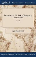 The Novice: Or, the Heir of Montgomery Castle: A Novel; Vol. I (Hardback)