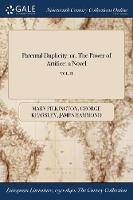 Parental Duplicity: Or, the Power of Artifice: A Novel; Vol. II (Paperback)