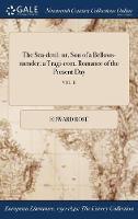 The Sea-Devil: Or, Son of a Bellows-Mender: A Tragi-Com. Romance of the Present Day; Vol. II (Hardback)