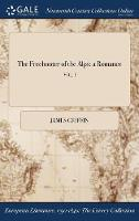 The Freebooter of the Alps: A Romance; Vol. I (Hardback)