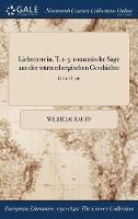 Lichtenstein. T. 1-3: Romantische Sage Aus Der Wurtembergischen Geschichte; Dritter Theil (Hardback)