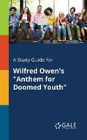 """A Study Guide for Wilfred Owen's """"Anthem for Doomed Youth"""" (Paperback)"""