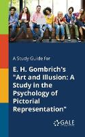 A Study Guide for E. H. Gombrich's Art and Illusion: A Study in the Psychology of Pictorial Representation (Paperback)
