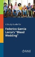 "A Study Guide for Federico Garcia Lorca's ""blood Wedding"""