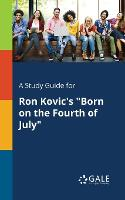 "A Study Guide for Ron Kovic's ""Born on the Fourth of July"" (Paperback)"