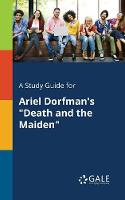 "A Study Guide for Ariel Dorfman's ""Death and the Maiden"" (Paperback)"