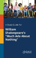 """A Study Guide for William Shakespeare's """"Much Ado About Nothing"""" (Paperback)"""