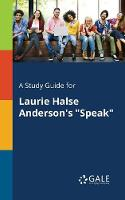 """A Study Guide for Laurie Halse Anderson's """"Speak"""""""