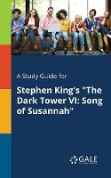 A Study Guide for Stephen King's the Dark Tower VI