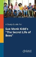 A Study Guide for Sue Monk Kidd's the Secret Life of Bees