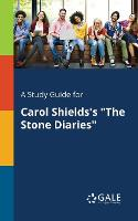 A Study Guide for Carol Shields's The Stone Diaries