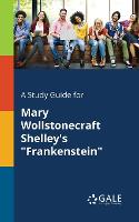 A Study Guide for Mary Wollstonecraft Shelley's Frankenstein (Paperback)